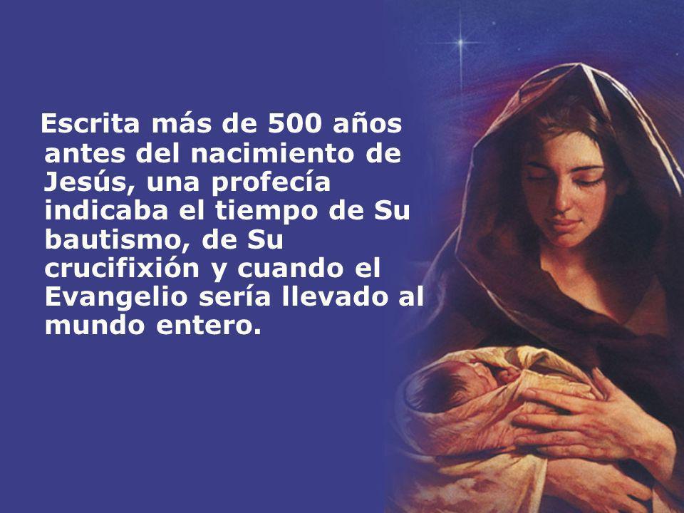 Escrita más de 500 años antes del nacimiento de Jesús, una profecía indicaba el tiempo de Su bautismo, de Su crucifixión y cuando el Evangelio sería l