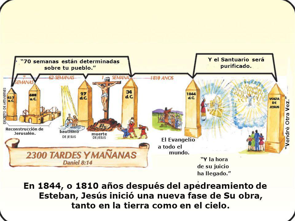 En 1844, o 1810 años después del apedreamiento de Esteban, Jesús inició una nueva fase de Su obra, tanto en la tierra como en el cielo. bautismo 70 se