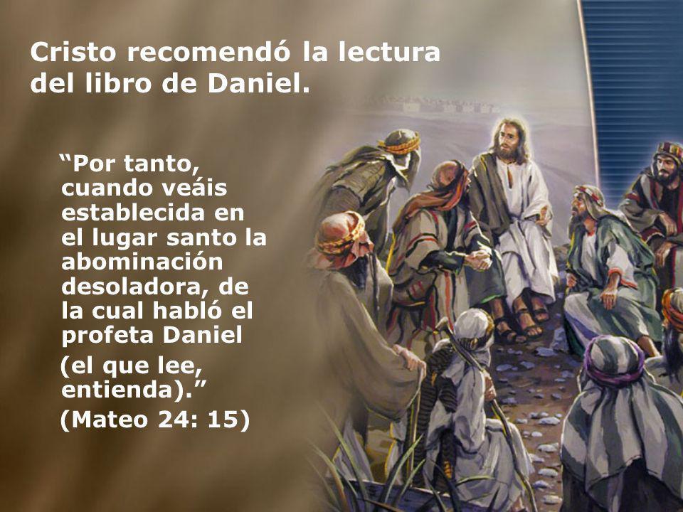 Cristo recomendó la lectura del libro de Daniel. Por tanto, cuando veáis establecida en el lugar santo la abominación desoladora, de la cual habló el