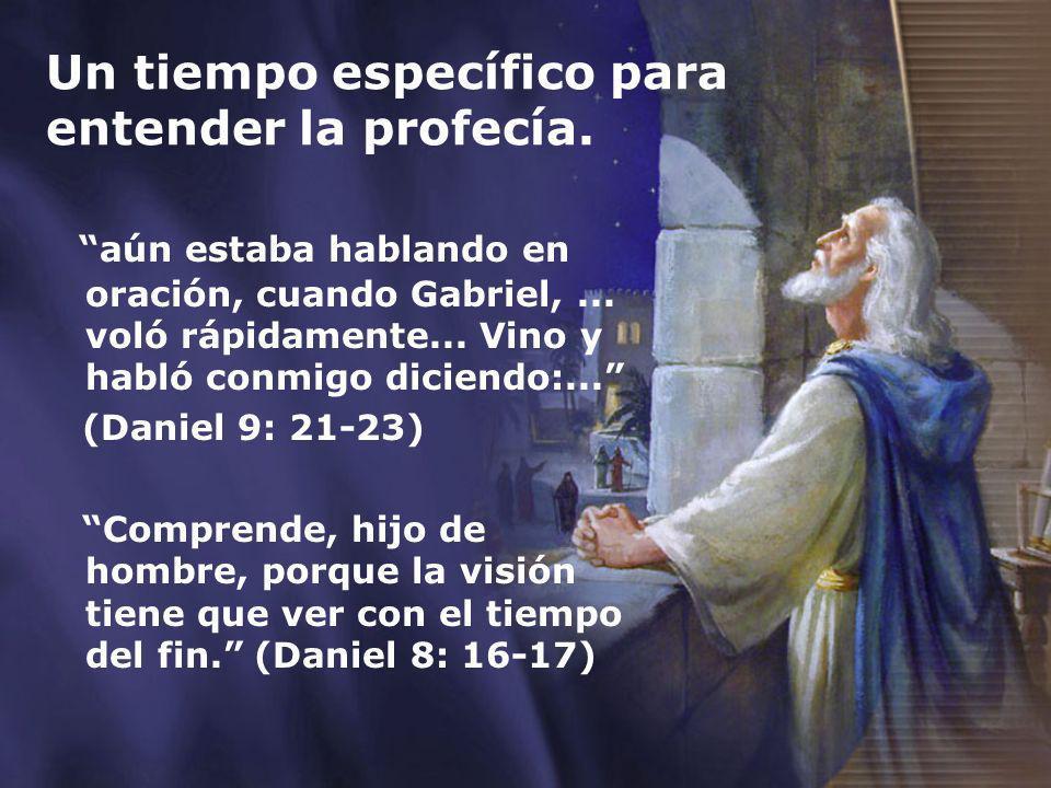 Un tiempo específico para entender la profecía. aún estaba hablando en oración, cuando Gabriel,... voló rápidamente... Vino y habló conmigo diciendo:.