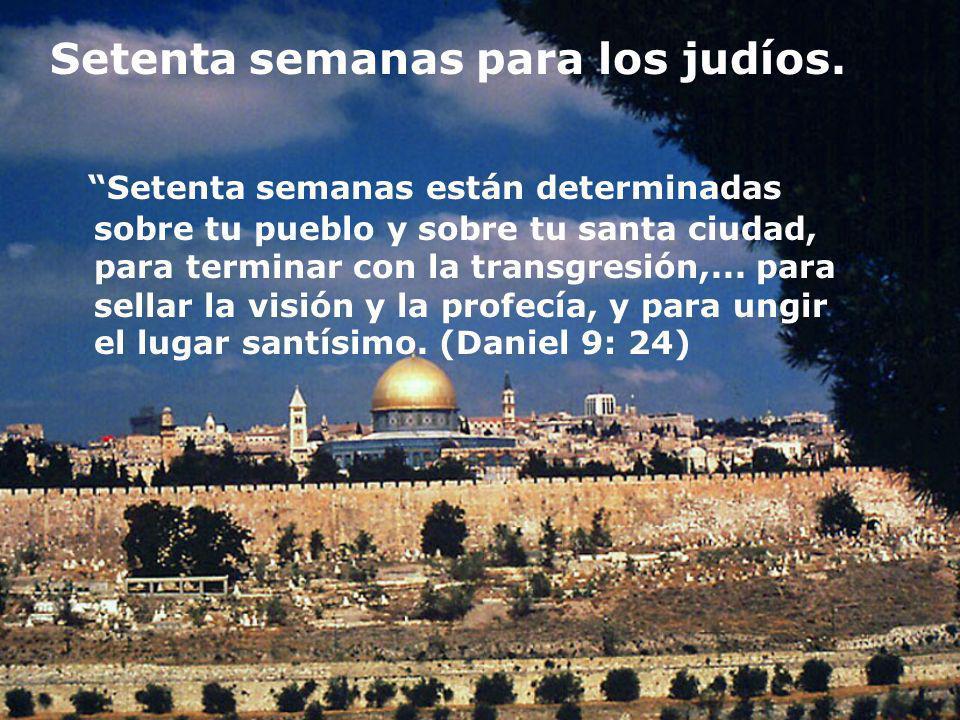 Setenta semanas para los judíos. Setenta semanas están determinadas sobre tu pueblo y sobre tu santa ciudad, para terminar con la transgresión,... par
