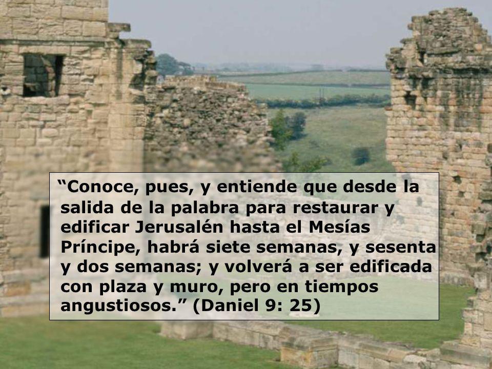 Conoce, pues, y entiende que desde la salida de la palabra para restaurar y edificar Jerusalén hasta el Mesías Príncipe, habrá siete semanas, y sesent