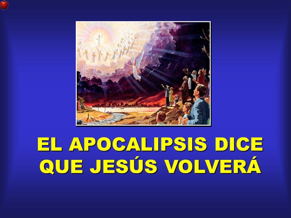 EL APOCALIPSIS DICE QUE JESÚS VOLVERÁ