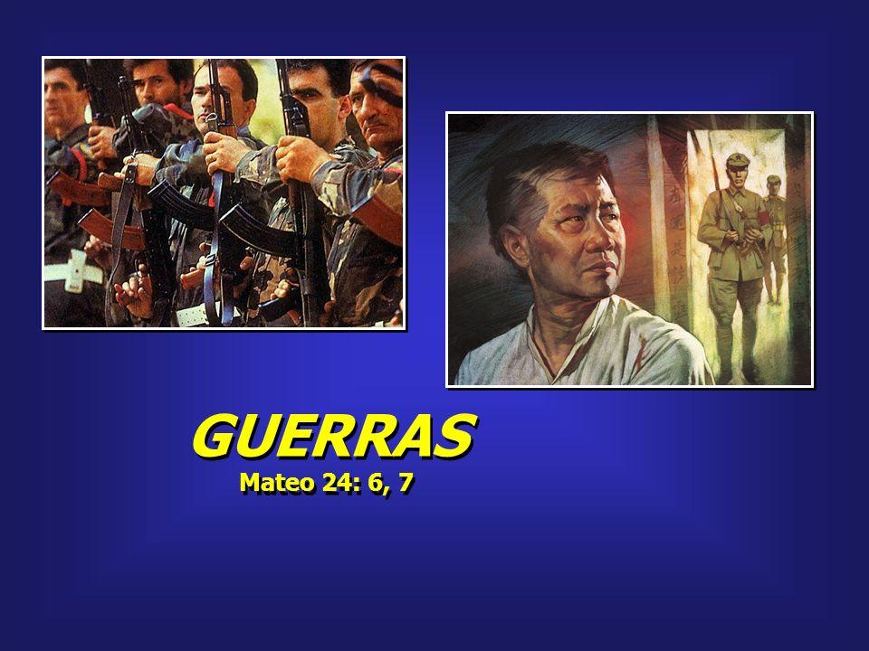 GUERRAS Mateo 24: 6, 7 GUERRAS Mateo 24: 6, 7