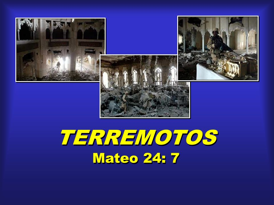 TERREMOTOS Mateo 24: 7 TERREMOTOS Mateo 24: 7