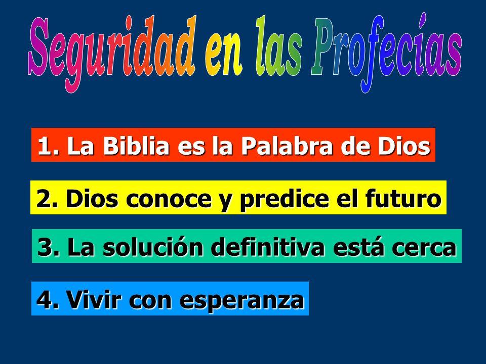 1. La Biblia es la Palabra de Dios 2. Dios conoce y predice el futuro 3. La solución definitiva está cerca 4. Vivir con esperanza