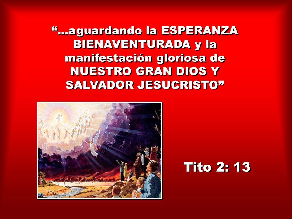 ...aguardando la ESPERANZA BIENAVENTURADA y la manifestación gloriosa de NUESTRO GRAN DIOS Y SALVADOR JESUCRISTO...aguardando la ESPERANZA BIENAVENTUR