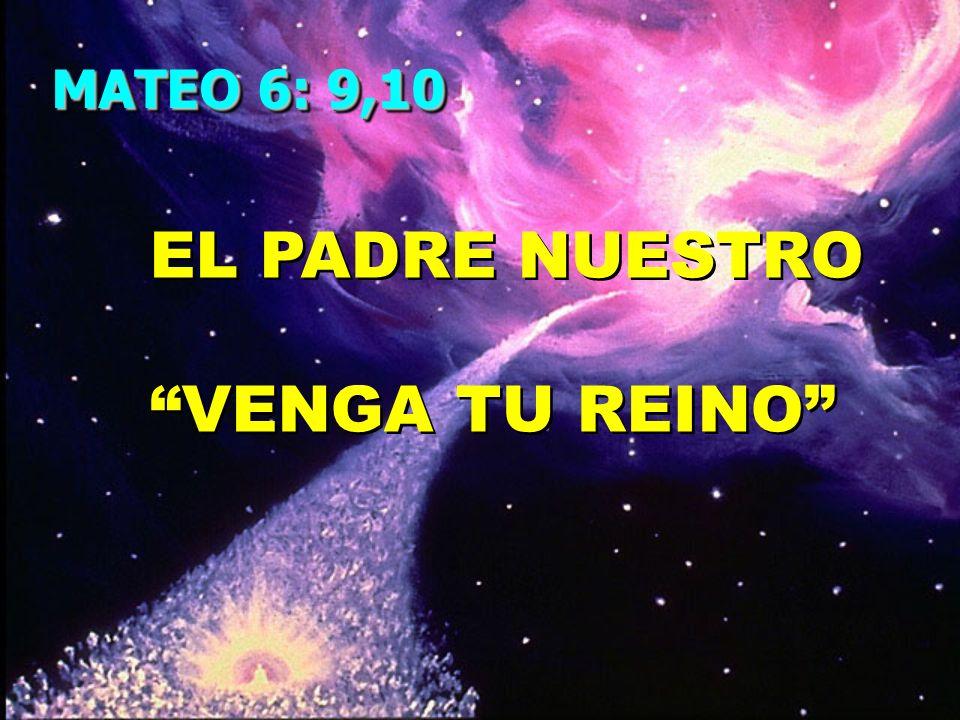 EL PADRE NUESTRO VENGA TU REINO EL PADRE NUESTRO VENGA TU REINO MATEO 6: 9,10
