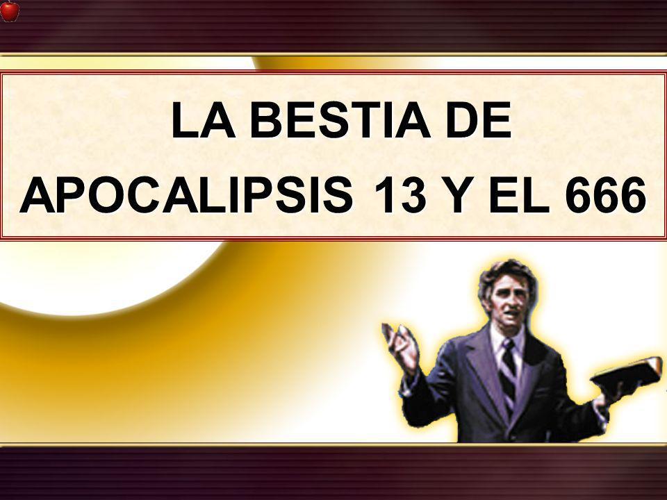 LA BESTIA DE APOCALIPSIS 13 Y EL 666 LA BESTIA DE APOCALIPSIS 13 Y EL 666