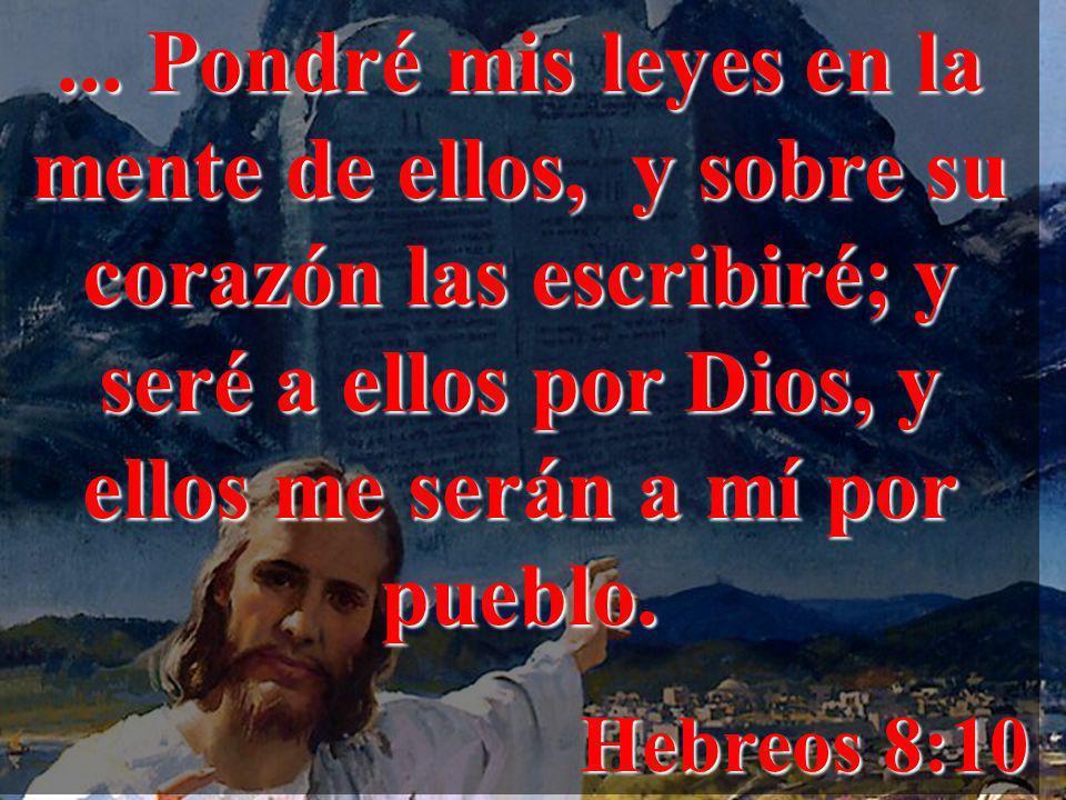 ... Pondré mis leyes en la mente de ellos, y sobre su corazón las escribiré; y seré a ellos por Dios, y ellos me serán a mí por pueblo. Hebreos 8:10