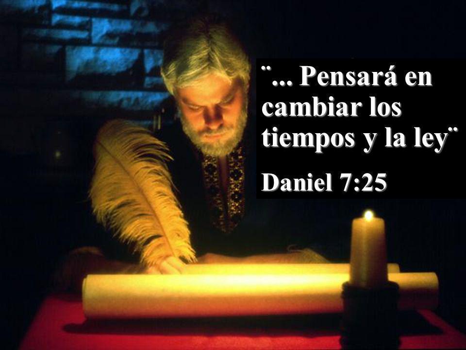 ¨... Pensará en cambiar los tiempos y la ley¨ Daniel 7:25