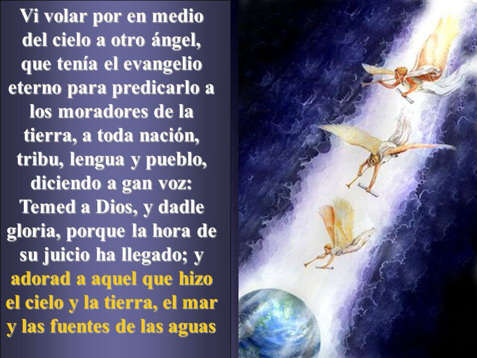 Vi volar por en medio del cielo a otro ángel, que tenía el evangelio eterno para predicarlo a los moradores de la tierra, a toda nación, tribu, lengua