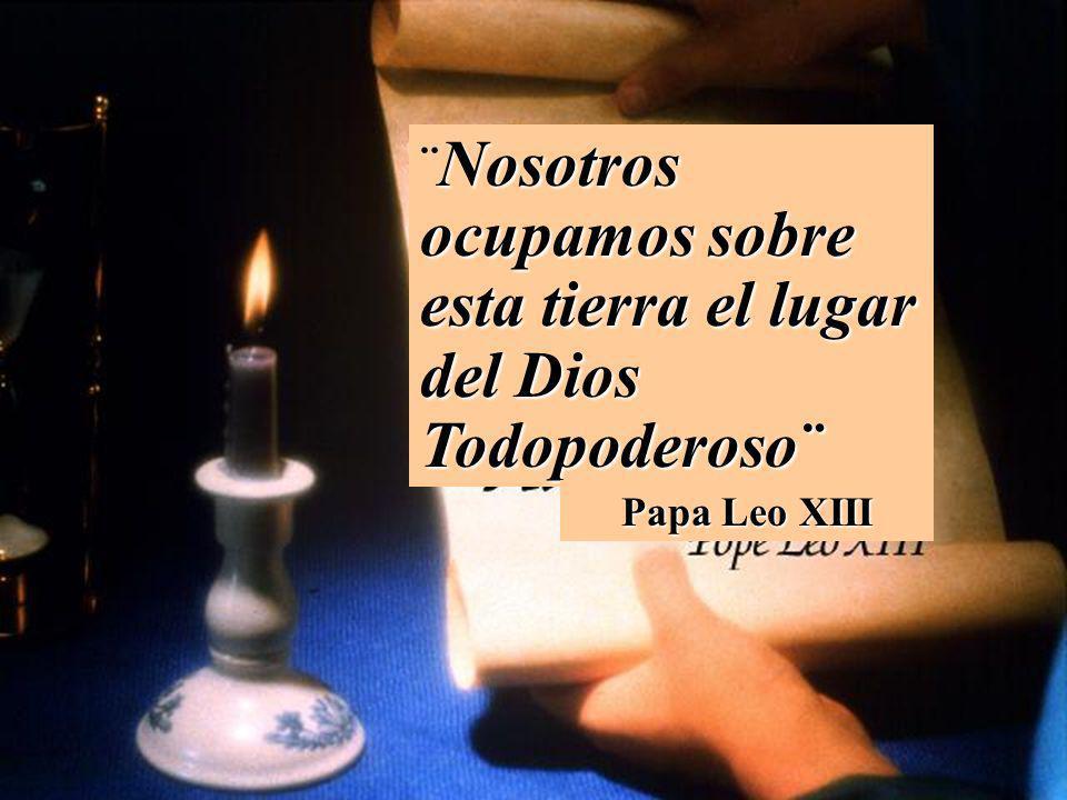 Nosotros ocupamos sobre esta tierra el lugar del Dios Todopoderoso¨ ¨ Nosotros ocupamos sobre esta tierra el lugar del Dios Todopoderoso¨ Papa Leo XII