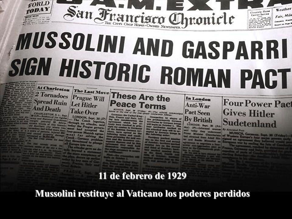 11 de febrero de 1929 Mussolini restituye al Vaticano los poderes perdidos
