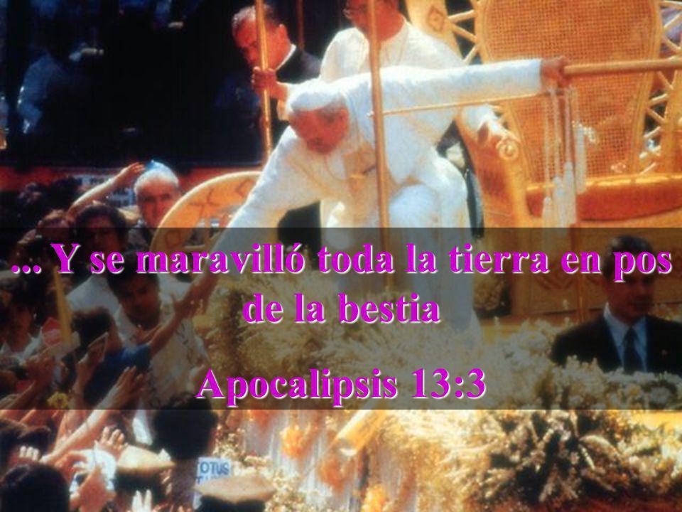 ... Y se maravilló toda la tierra en pos de la bestia Apocalipsis 13:3