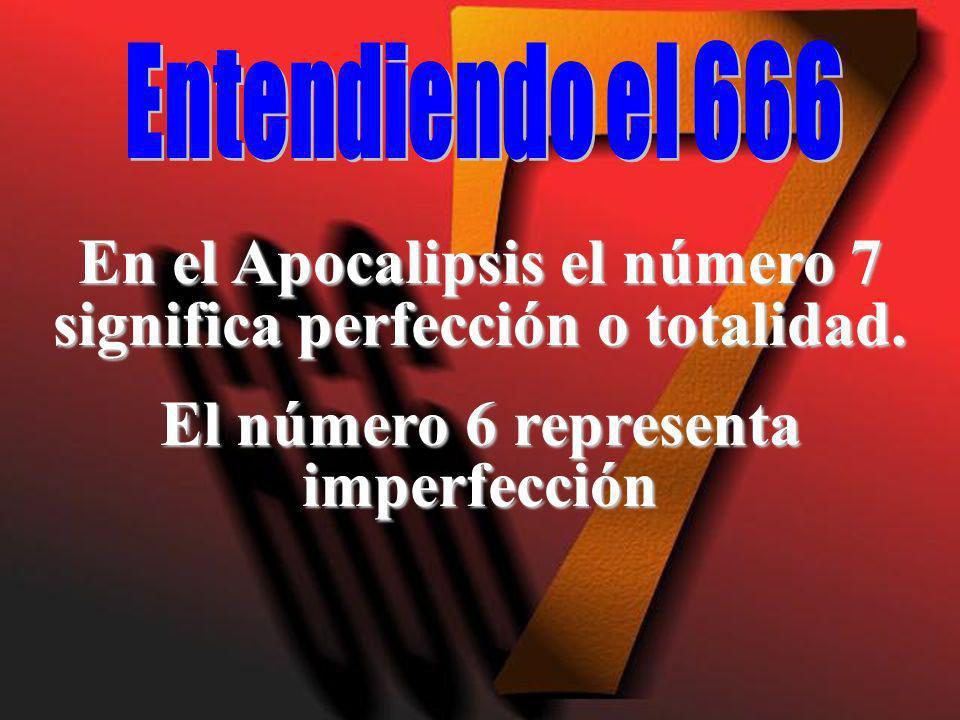 En el Apocalipsis el número 7 significa perfección o totalidad. El número 6 representa imperfección