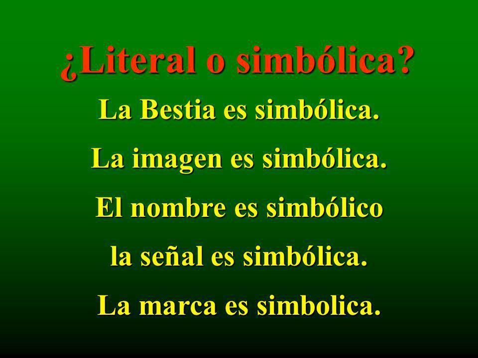 ¿Literal o simbólica? La Bestia es simbólica. La imagen es simbólica. El nombre es simbólico la señal es simbólica. La marca es simbolica.