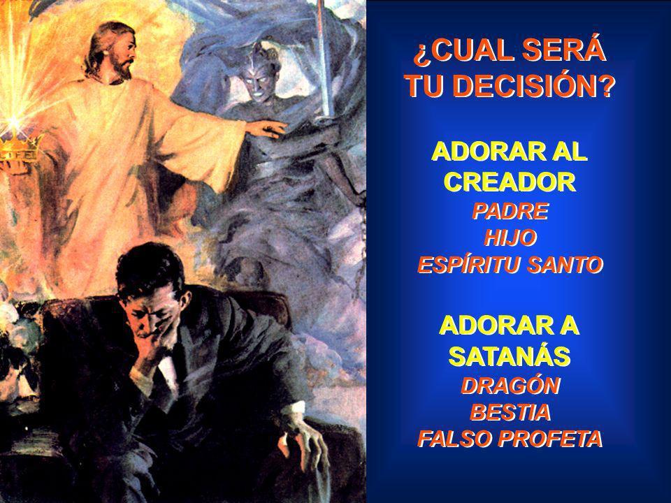¿CUAL SERÁ TU DECISIÓN? ADORAR AL CREADOR PADRE HIJO ESPÍRITU SANTO ADORAR A SATANÁS DRAGÓN BESTIA FALSO PROFETA ¿CUAL SERÁ TU DECISIÓN? ADORAR AL CRE
