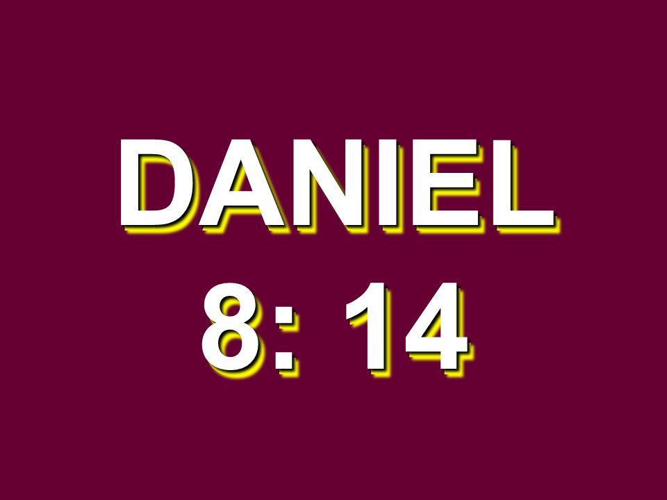 DANIEL 8: 14 DANIEL