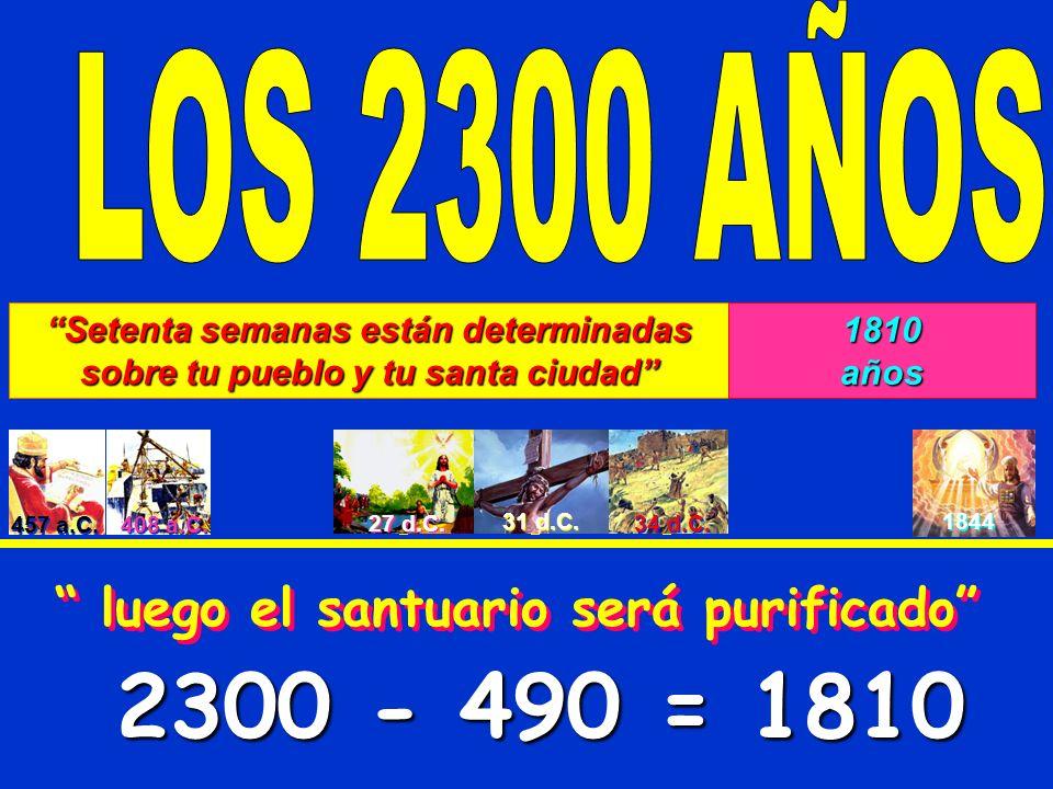 457 a.C. 408 a.C. 27 d.C. 31 d.C. 34 d.C. 1844 Setenta semanas están determinadas sobre tu pueblo y tu santa ciudad 1810años luego el santuario será p