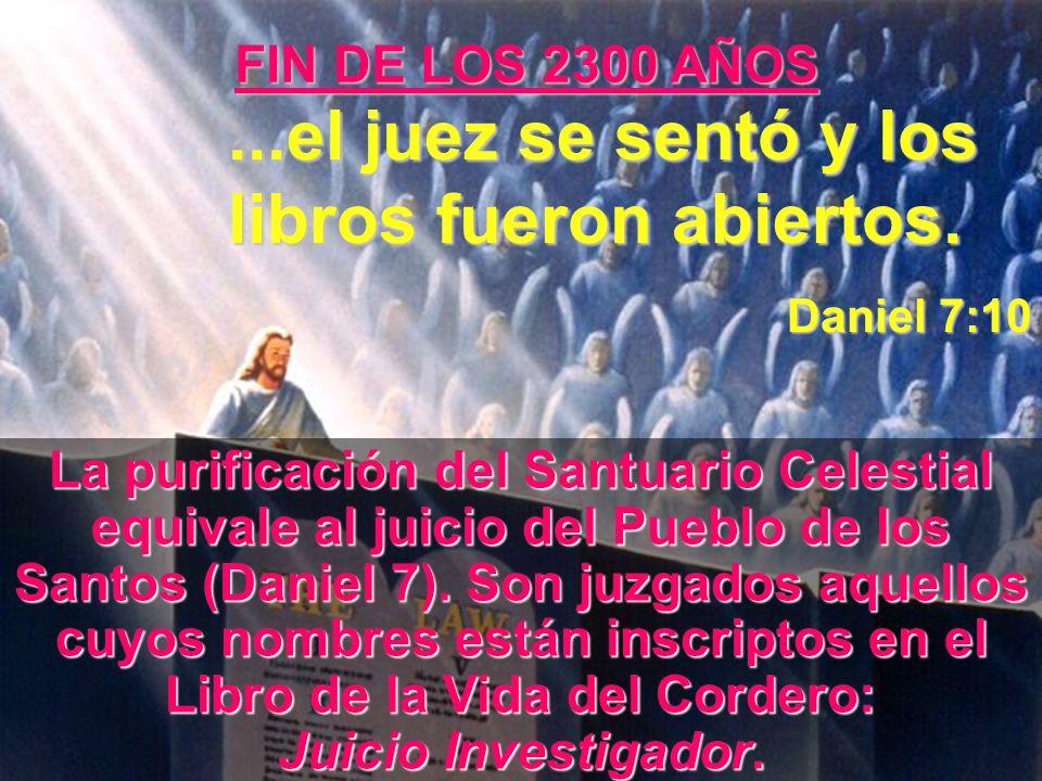...el juez se sentó y los libros fueron abiertos. Daniel 7:10 La purificación del Santuario Celestial equivale al juicio del Pueblo de los Santos (Dan