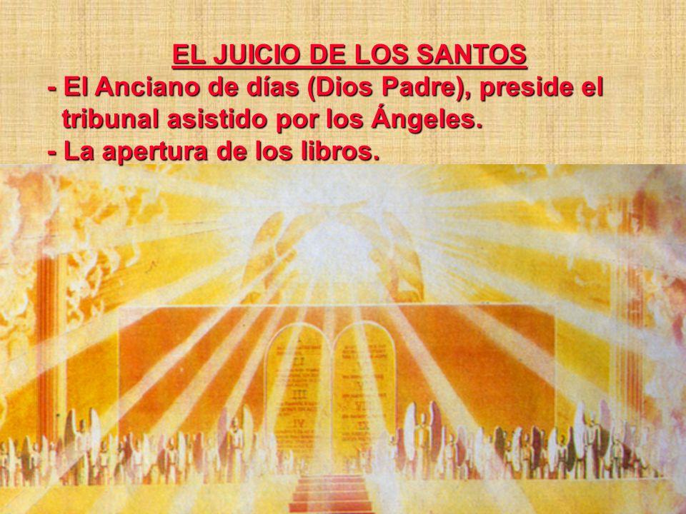 EL JUICIO DE LOS SANTOS EL JUICIO DE LOS SANTOS - El Anciano de días (Dios Padre), preside el tribunal asistido por los Ángeles. tribunal asistido por