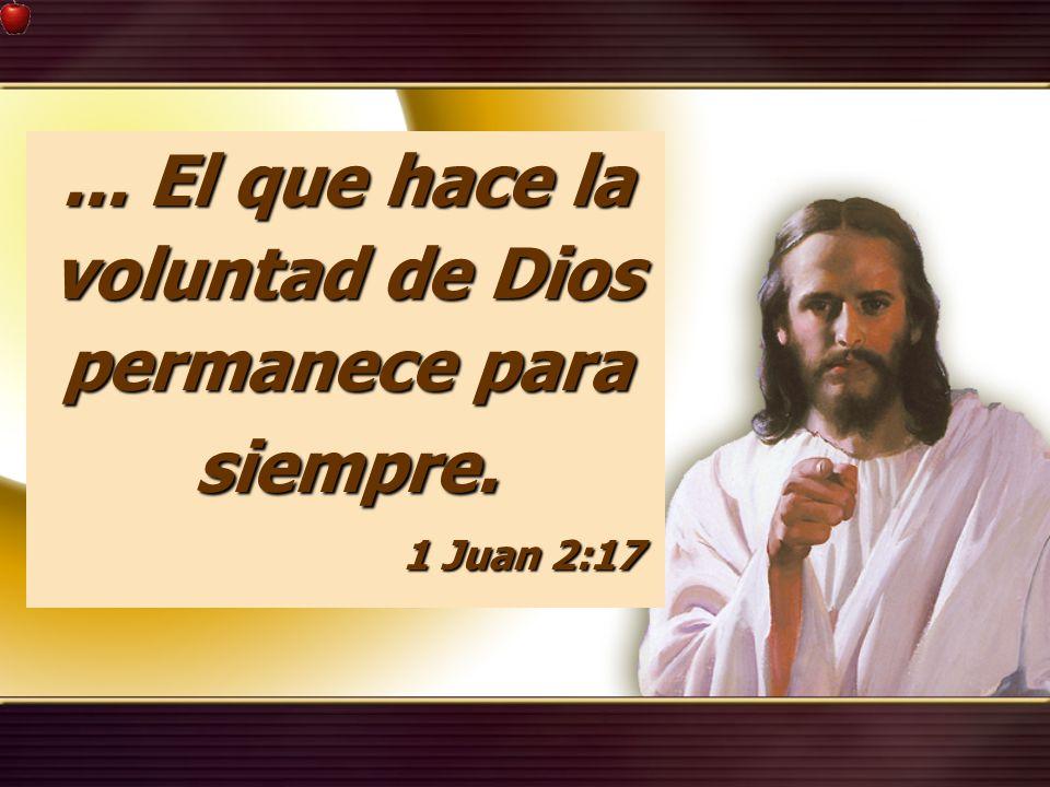... El que hace la voluntad de Dios permanece para siempre. 1 Juan 2:17 1 Juan 2:17