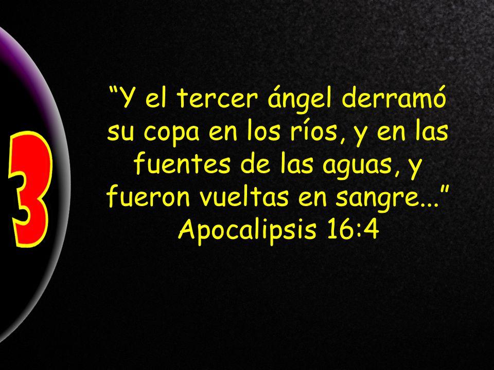 Y el tercer ángel derramó su copa en los ríos, y en las fuentes de las aguas, y fueron vueltas en sangre... Apocalipsis 16:4