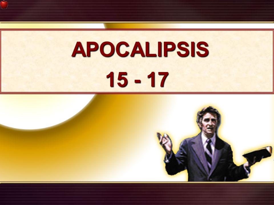 APOCALIPSIS APOCALIPSIS 15 - 17