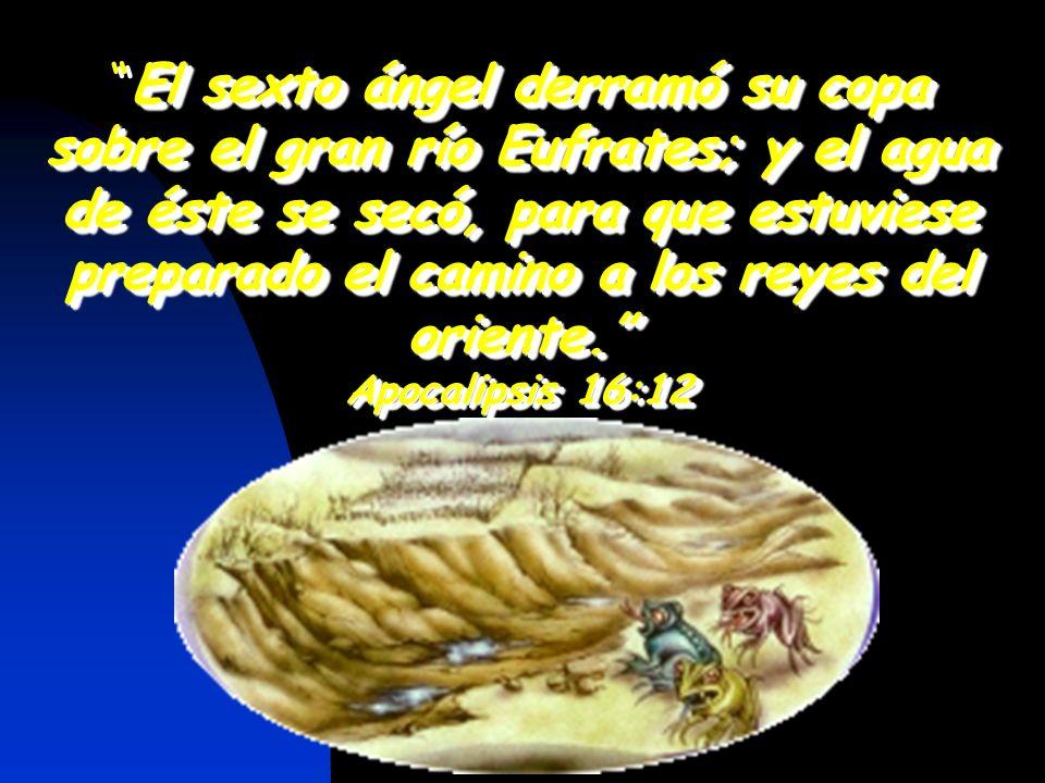 El sexto ángel derramó su copa sobre el gran río Eufrates; y el agua de éste se secó, para que estuviese preparado el camino a los reyes del oriente.E