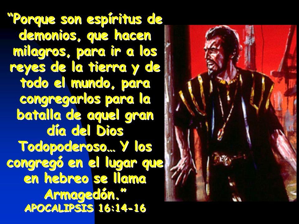 Porque son espíritus de demonios, que hacen milagros, para ir a los reyes de la tierra y de todo el mundo, para congregarlos para la batalla de aquel