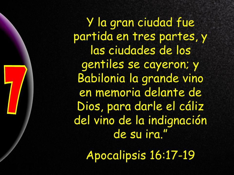 Y la gran ciudad fue partida en tres partes, y las ciudades de los gentiles se cayeron; y Babilonia la grande vino en memoria delante de Dios, para da