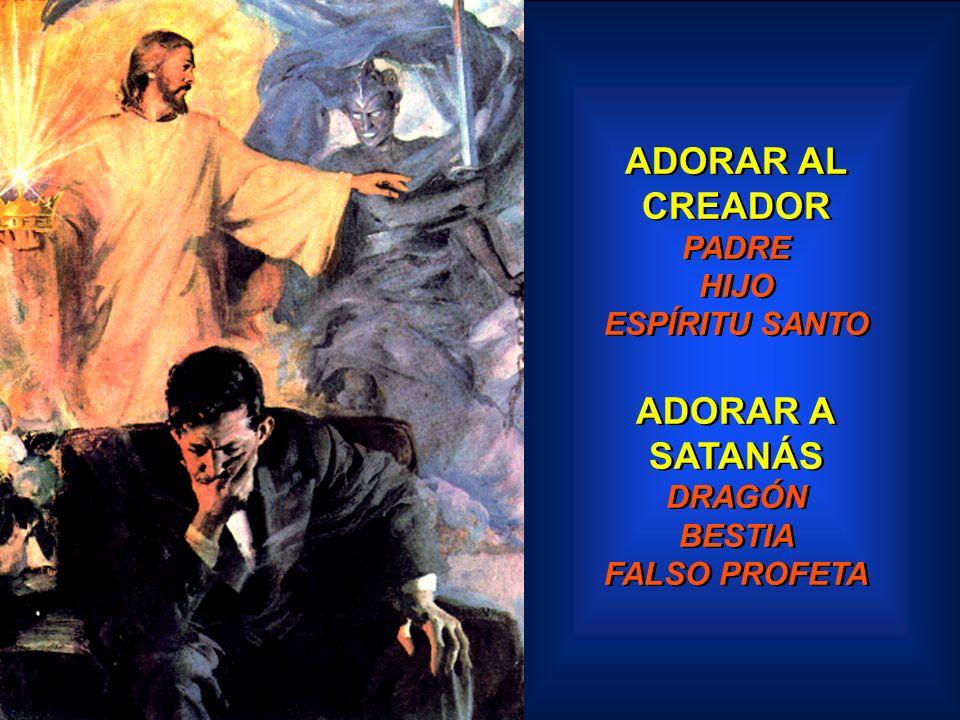 ADORAR AL CREADOR PADRE HIJO ESPÍRITU SANTO ADORAR A SATANÁS DRAGÓN BESTIA FALSO PROFETA ADORAR AL CREADOR PADRE HIJO ESPÍRITU SANTO ADORAR A SATANÁS