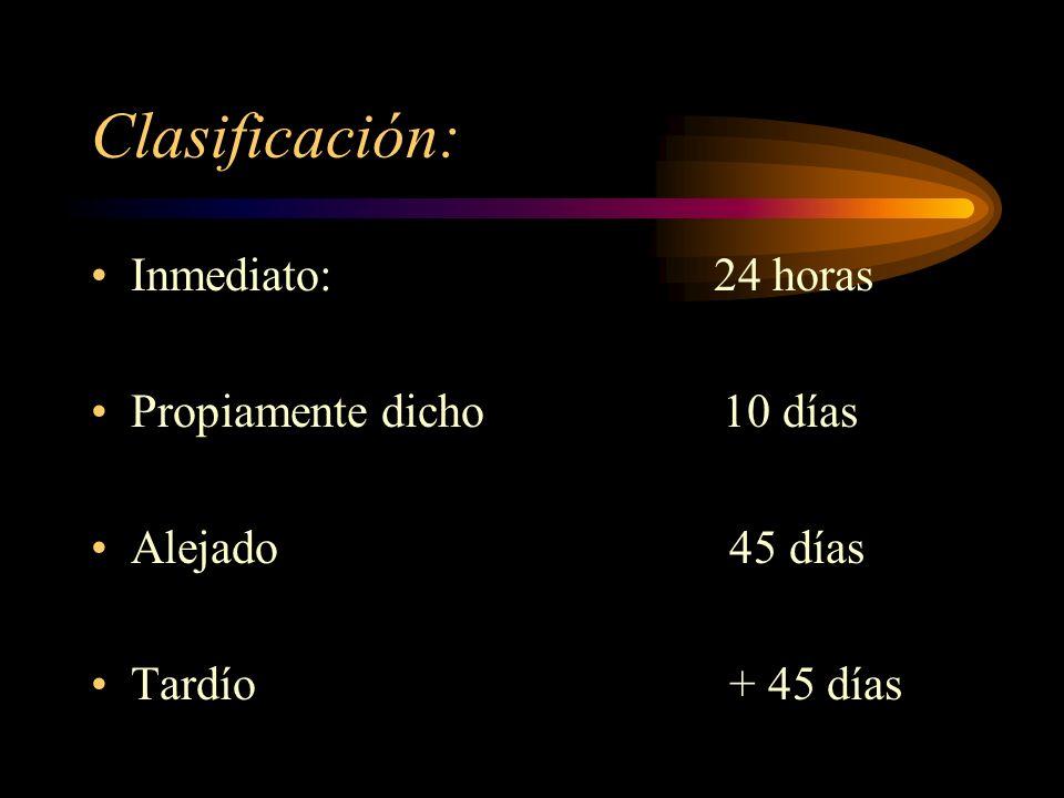 Clasificación: Inmediato: 24 horas Propiamente dicho 10 días Alejado 45 días Tardío + 45 días