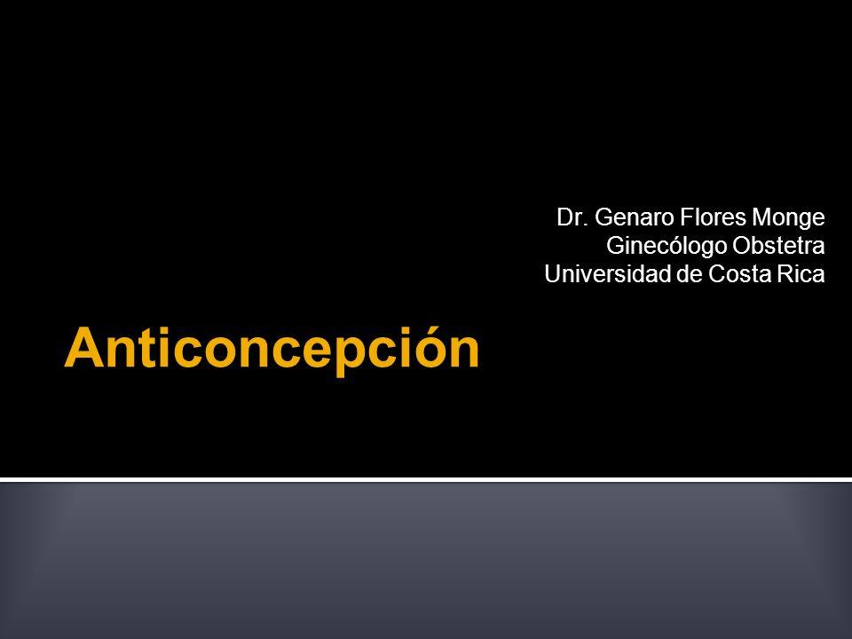 Anticoncepción Dr. Genaro Flores Monge Ginecólogo Obstetra Universidad de Costa Rica