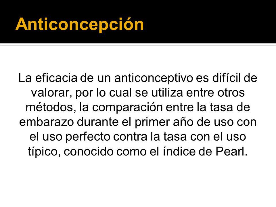 Anticoncepción La eficacia de un anticonceptivo es difícil de valorar, por lo cual se utiliza entre otros métodos, la comparación entre la tasa de emb