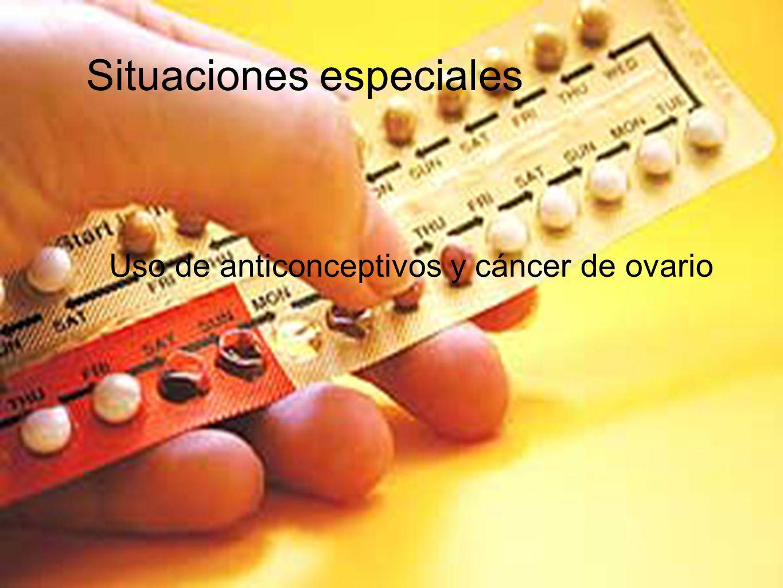 Situaciones especiales Uso de anticonceptivos y cáncer de ovario