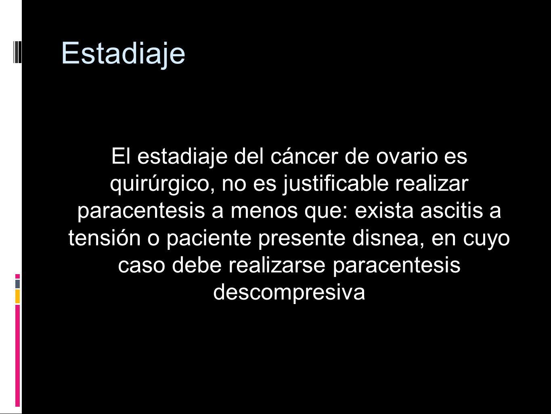 Estadiaje El estadiaje del cáncer de ovario es quirúrgico, no es justificable realizar paracentesis a menos que: exista ascitis a tensión o paciente p