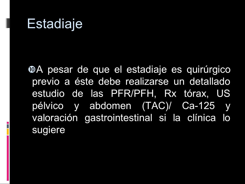 Estadiaje A pesar de que el estadiaje es quirúrgico previo a éste debe realizarse un detallado estudio de las PFR/PFH, Rx tórax, US pélvico y abdomen