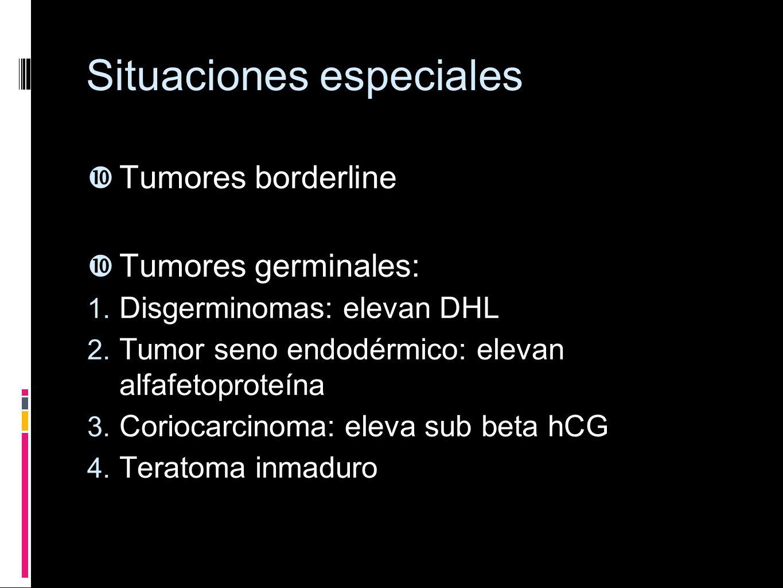 Situaciones especiales Tumores borderline Tumores germinales: 1. Disgerminomas: elevan DHL 2. Tumor seno endodérmico: elevan alfafetoproteína 3. Corio