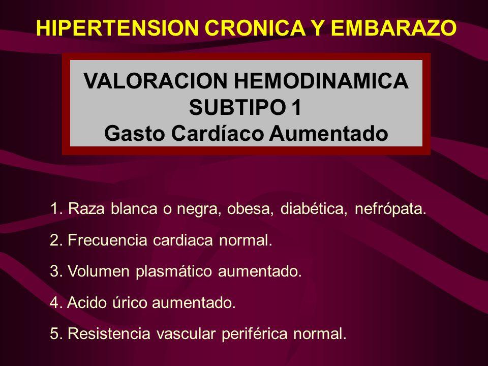HIPERTENSION CRONICA Y EMBARAZO 1.Raza blanca o negra, obesa, diabética, nefrópata. 2. Frecuencia cardiaca normal. 3. Volumen plasmático aumentado. 4.