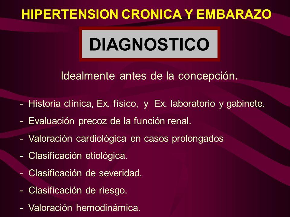 DIAGNOSTICO Idealmente antes de la concepción. - Historia clínica, Ex. físico, y Ex. laboratorio y gabinete. - Evaluación precoz de la función renal.