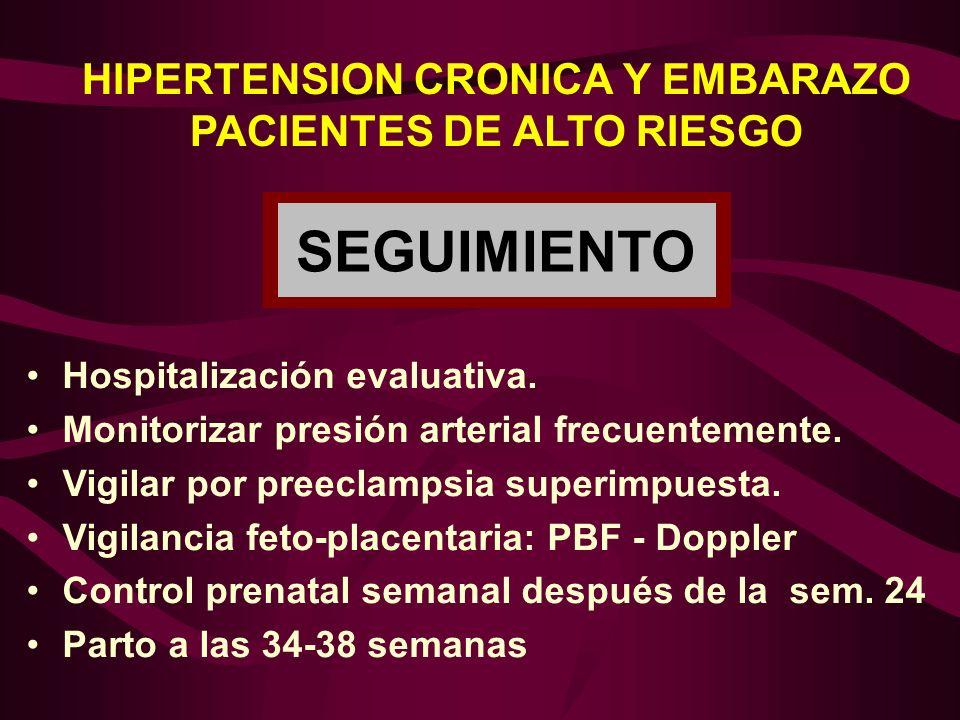 Hospitalización evaluativa. Monitorizar presión arterial frecuentemente. Vigilar por preeclampsia superimpuesta. Vigilancia feto-placentaria: PBF - Do