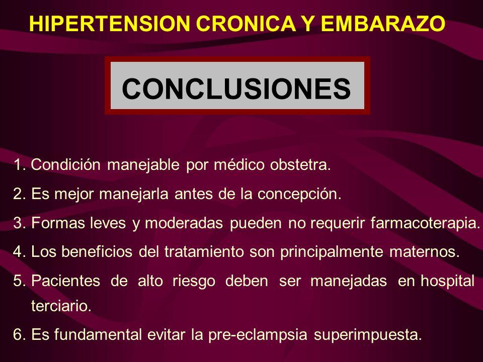 HIPERTENSION CRONICA Y EMBARAZO CONCLUSIONES 1. Condición manejable por médico obstetra. 2.Es mejor manejarla antes de la concepción. 3.Formas leves y