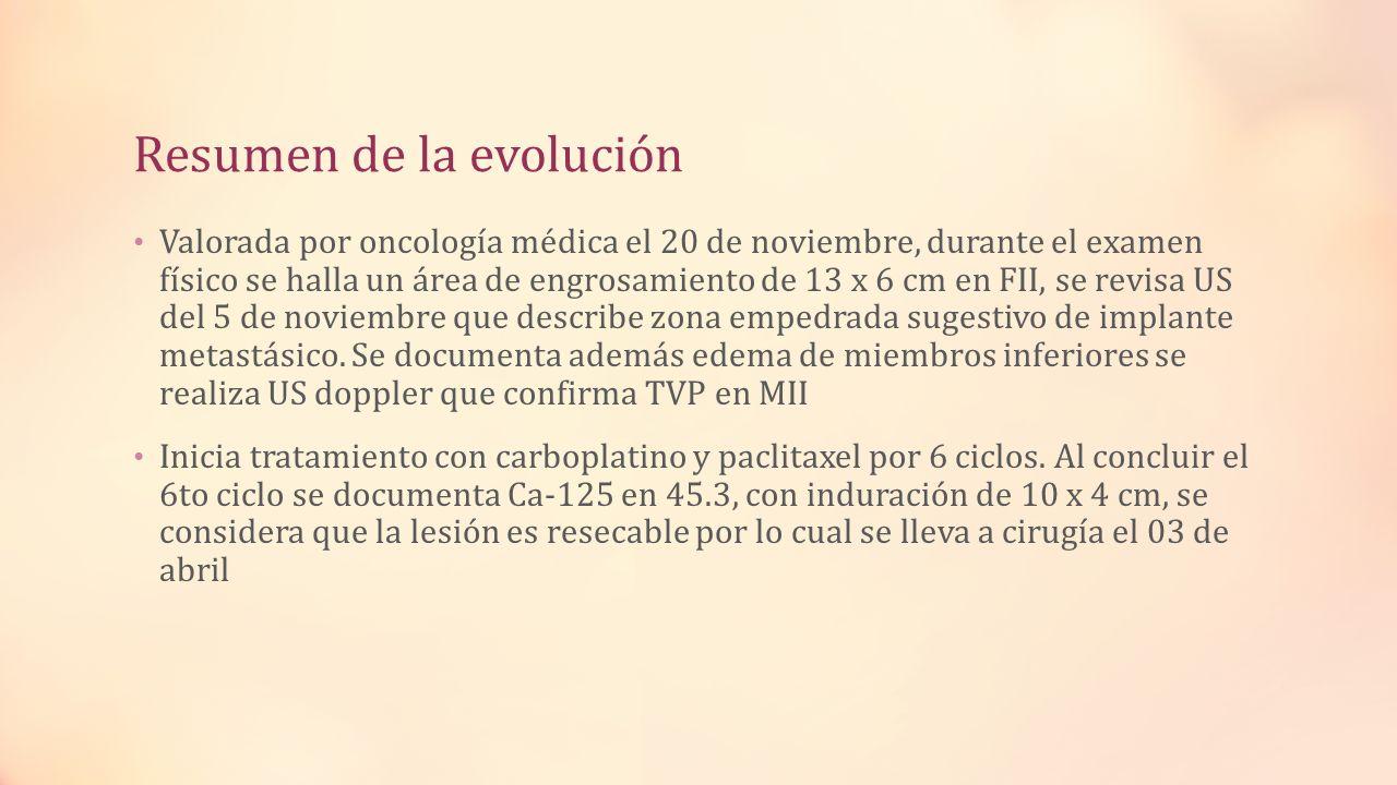 Resumen de la evolución Valorada por oncología médica el 20 de noviembre, durante el examen físico se halla un área de engrosamiento de 13 x 6 cm en F