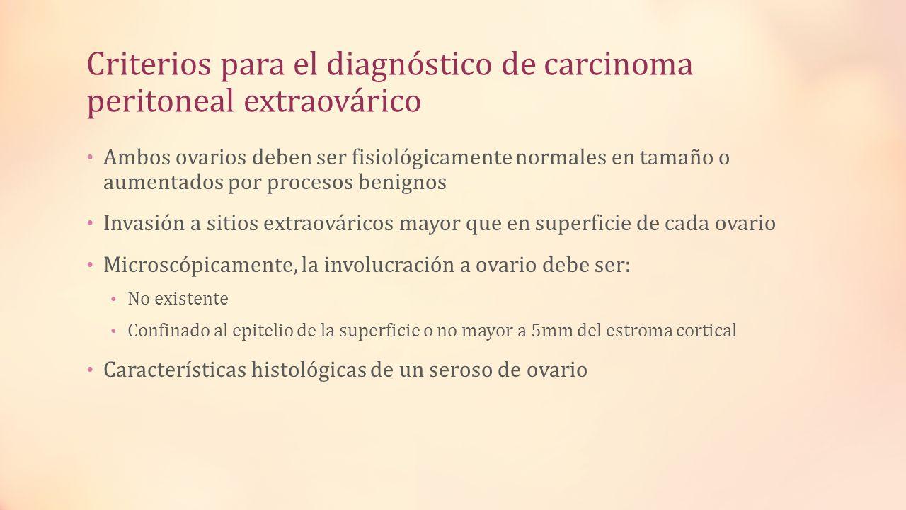 Criterios para el diagnóstico de carcinoma peritoneal extraovárico Ambos ovarios deben ser fisiológicamente normales en tamaño o aumentados por proces
