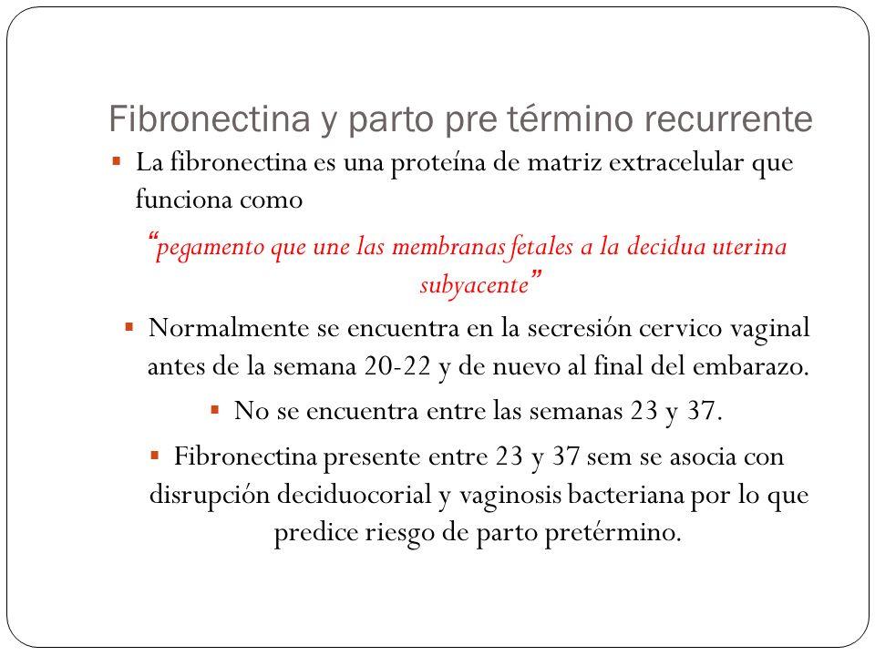 Fibronectina y parto pre término recurrente La fibronectina es una proteína de matriz extracelular que funciona como pegamento que une las membranas f