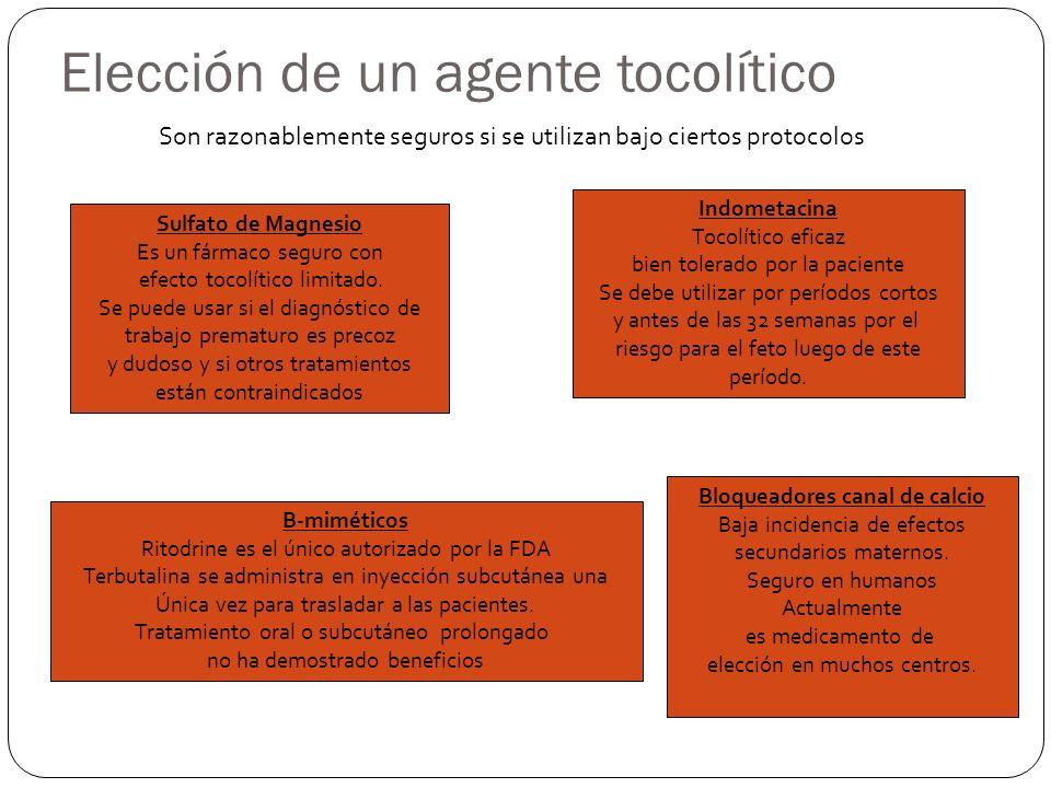 Elección de un agente tocolítico Son razonablemente seguros si se utilizan bajo ciertos protocolos Sulfato de Magnesio Es un fármaco seguro con efecto