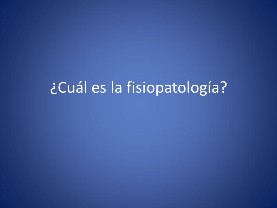¿Cuál es la fisiopatología?