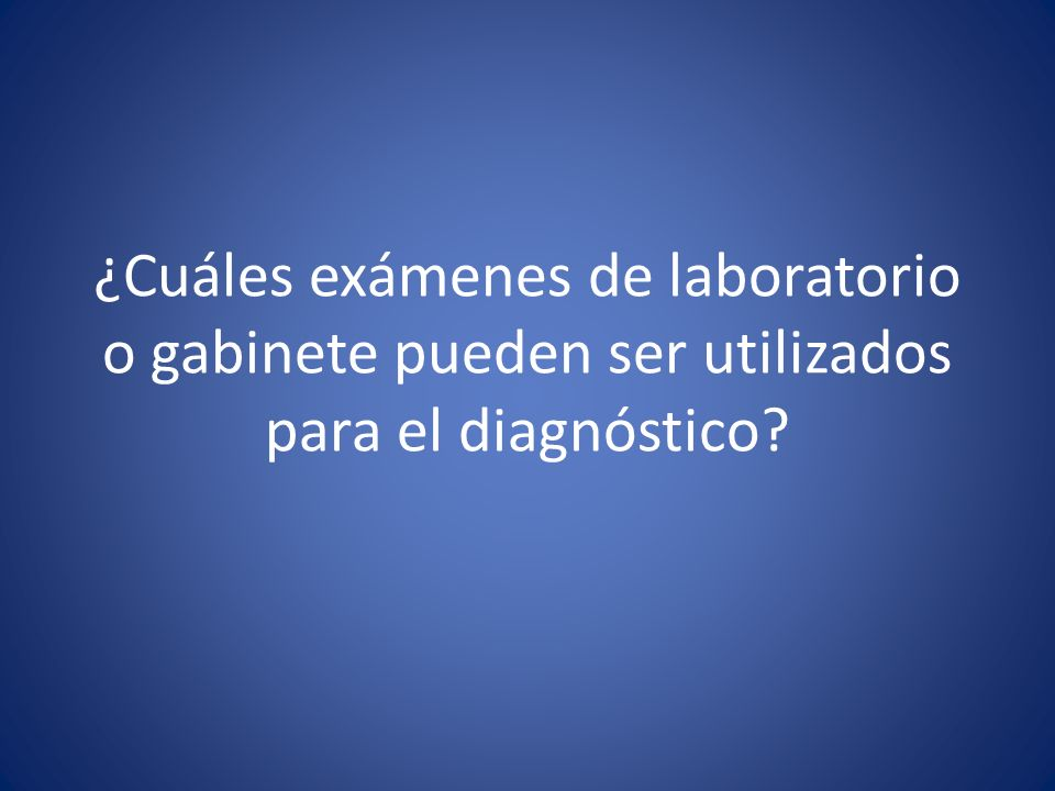 ¿Cuáles exámenes de laboratorio o gabinete pueden ser utilizados para el diagnóstico?